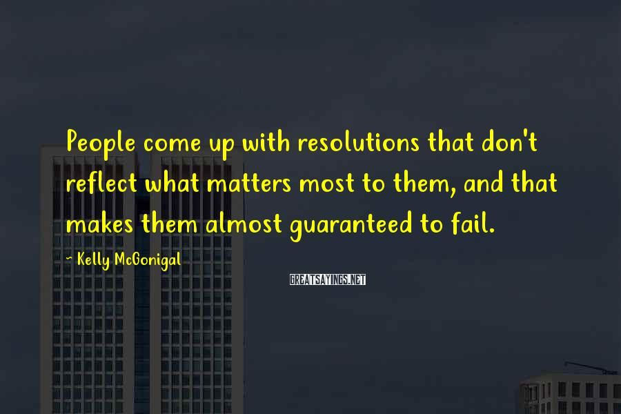 Kelly McGonigal Sayings: People come up with resolutions that don't reflect what matters most to them, and that