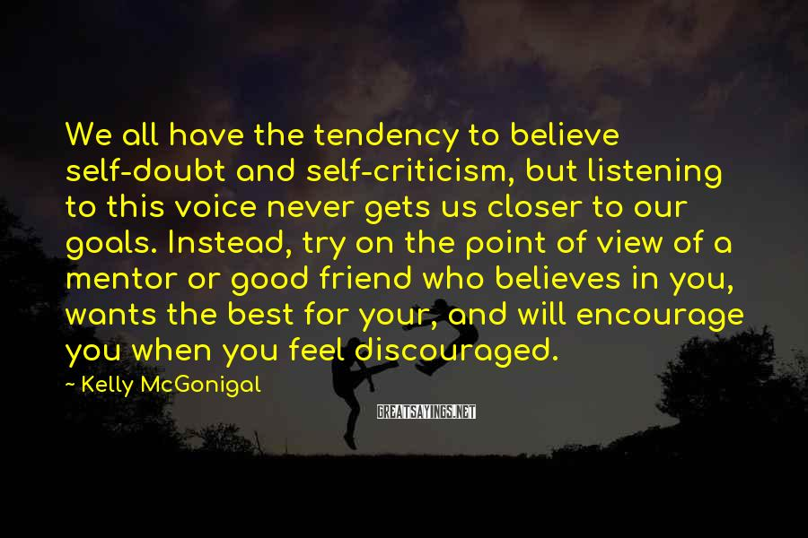 Kelly McGonigal Sayings: We all have the tendency to believe self-doubt and self-criticism, but listening to this voice