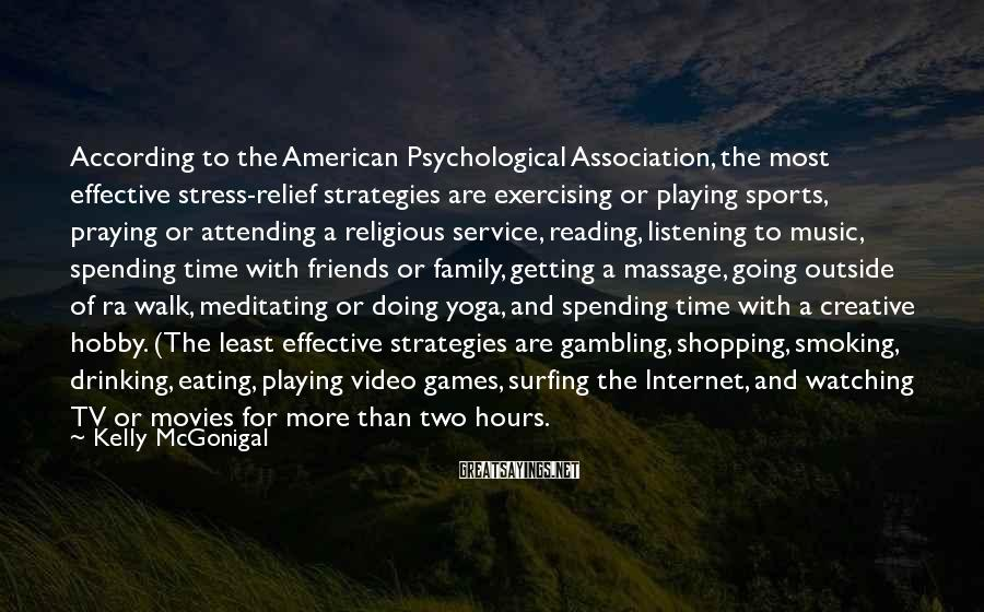 Kelly McGonigal Sayings: According to the American Psychological Association, the most effective stress-relief strategies are exercising or playing