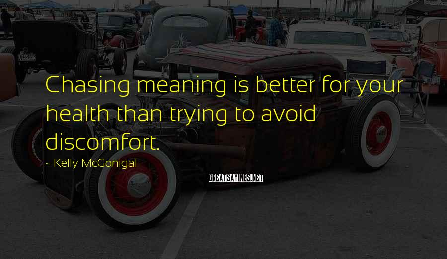 Kelly McGonigal Sayings: Chasing meaning is better for your health than trying to avoid discomfort.