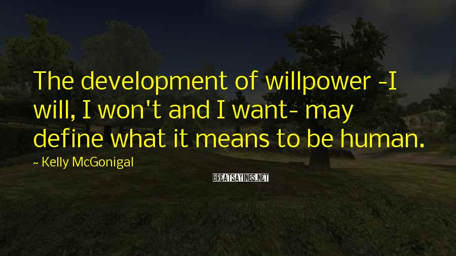 Kelly McGonigal Sayings: The development of willpower -I will, I won't and I want- may define what it