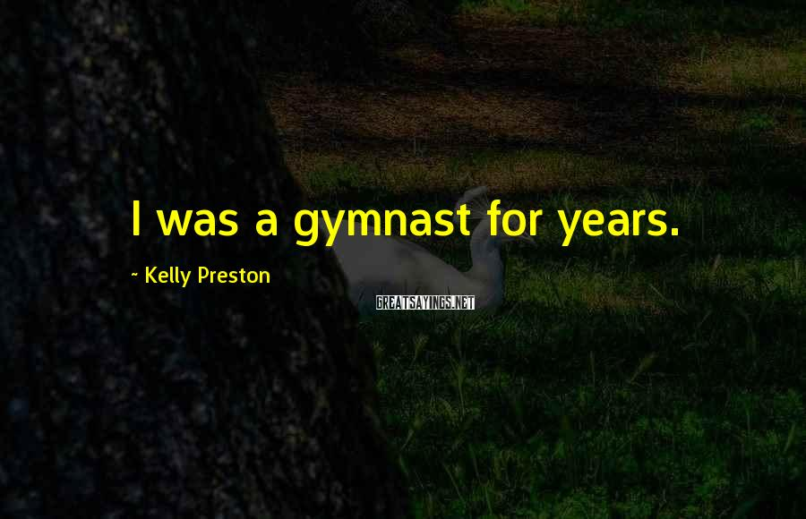 Kelly Preston Sayings: I was a gymnast for years.