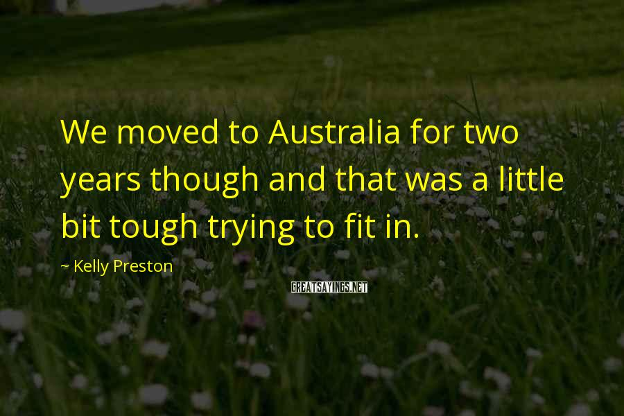 Kelly Preston Sayings: We moved to Australia for two years though and that was a little bit tough