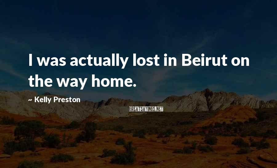 Kelly Preston Sayings: I was actually lost in Beirut on the way home.