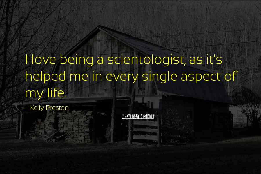 Kelly Preston Sayings: I love being a scientologist, as it's helped me in every single aspect of my