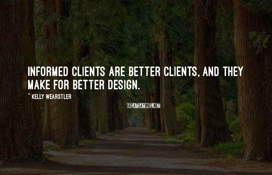 Kelly Wearstler Sayings: Informed clients are better clients, and they make for better design.