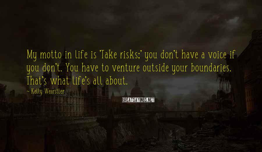 Kelly Wearstler Sayings: My motto in life is 'Take risks;' you don't have a voice if you don't.
