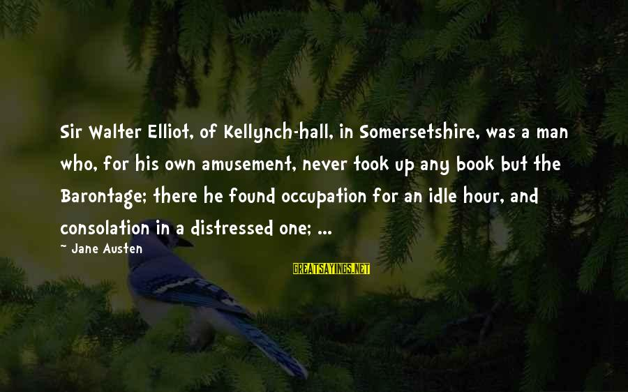 Kellynch Hall Sayings By Jane Austen: Sir Walter Elliot, of Kellynch-hall, in Somersetshire, was a man who, for his own amusement,