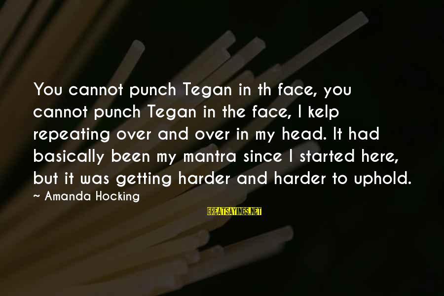 Kelp Sayings By Amanda Hocking: You cannot punch Tegan in th face, you cannot punch Tegan in the face, I