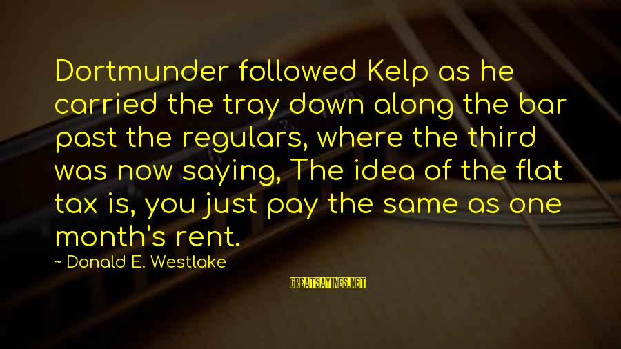Kelp Sayings By Donald E. Westlake: Dortmunder followed Kelp as he carried the tray down along the bar past the regulars,