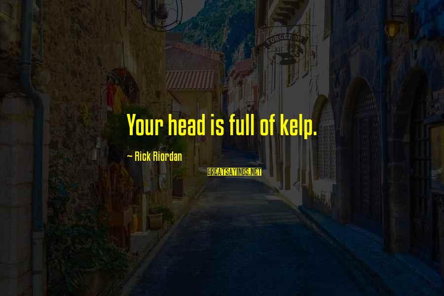 Kelp Sayings By Rick Riordan: Your head is full of kelp.