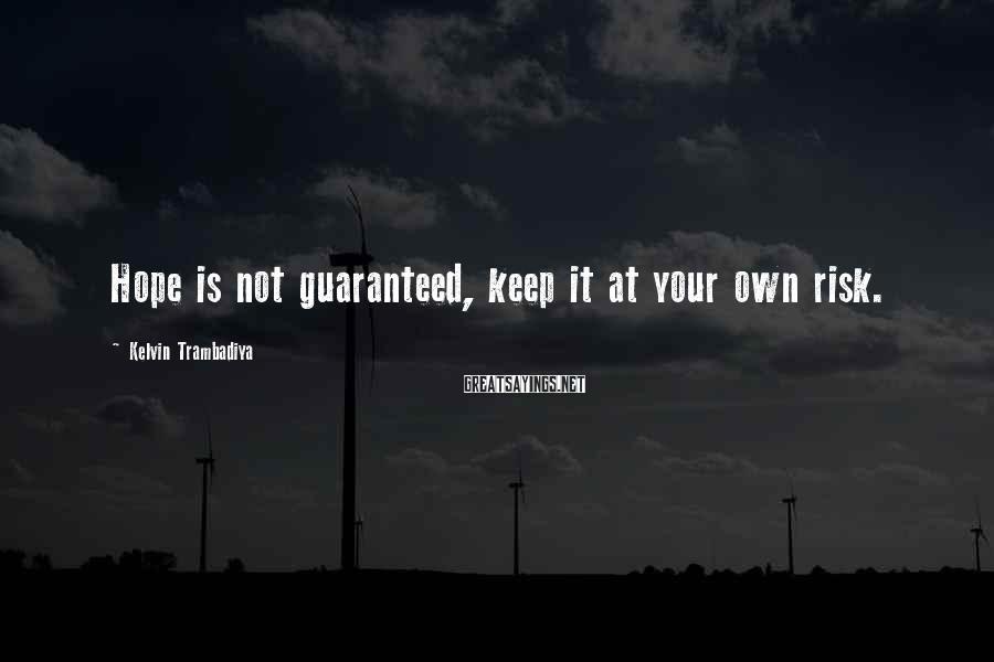Kelvin Trambadiya Sayings: Hope is not guaranteed, keep it at your own risk.