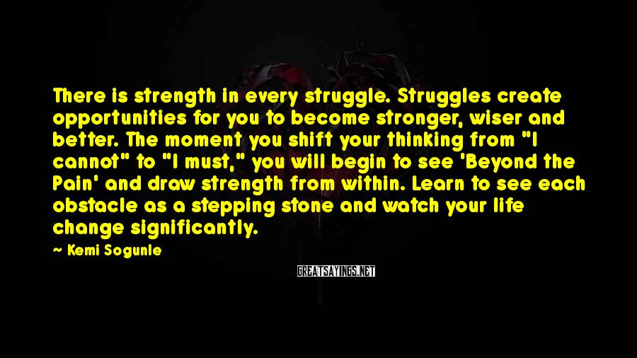 Kemi Sogunle Sayings: There is strength in every struggle. Struggles create opportunities for you to become stronger, wiser