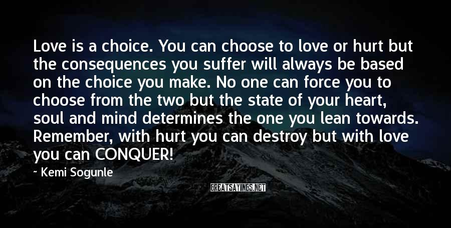 Kemi Sogunle Sayings: Love is a choice. You can choose to love or hurt but the consequences you
