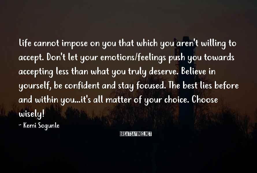 Kemi Sogunle Sayings: Life cannot impose on you that which you aren't willing to accept. Don't let your