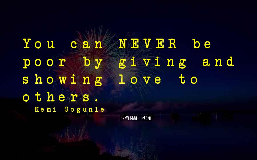 Kemi Sogunle Sayings: You can NEVER be poor by giving and showing love to others.