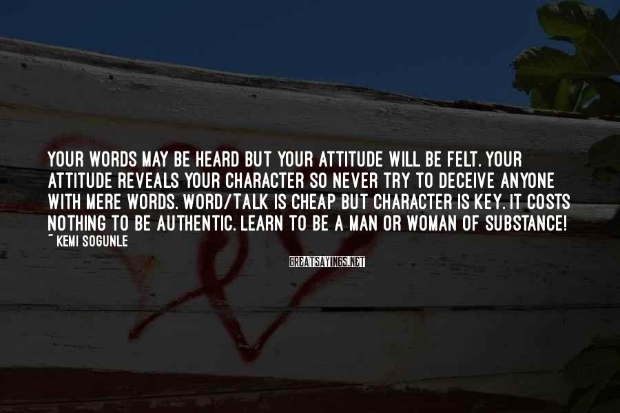 Kemi Sogunle Sayings: Your words may be heard but your attitude will be felt. Your attitude reveals your