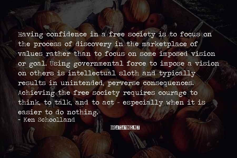 Ken Schoolland Sayings: Having confidence in a free society is to focus on the process of discovery in