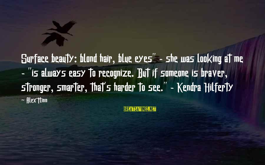 """Kendra's Sayings By Alex Flinn: Surface beauty: blond hair, blue eyes"""" - she was looking at me - """"is always"""