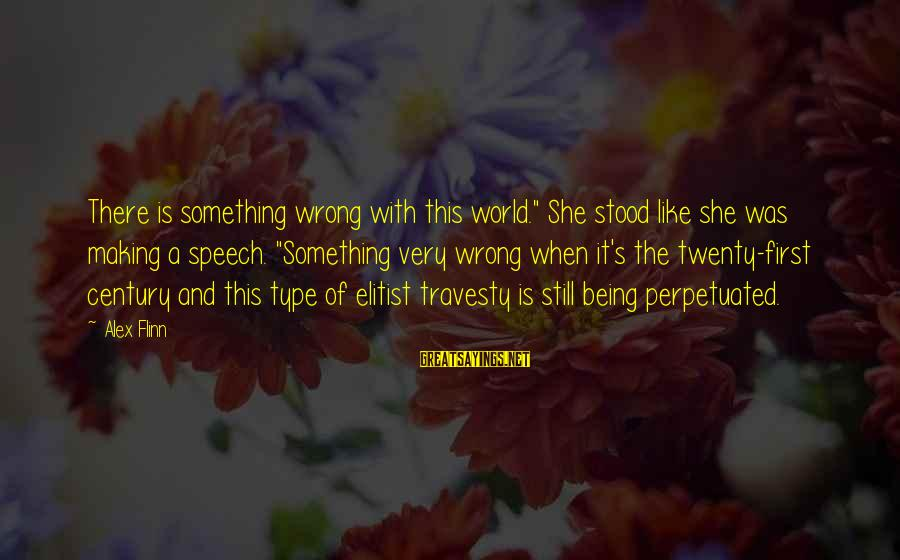 """Kendra's Sayings By Alex Flinn: There is something wrong with this world."""" She stood like she was making a speech."""