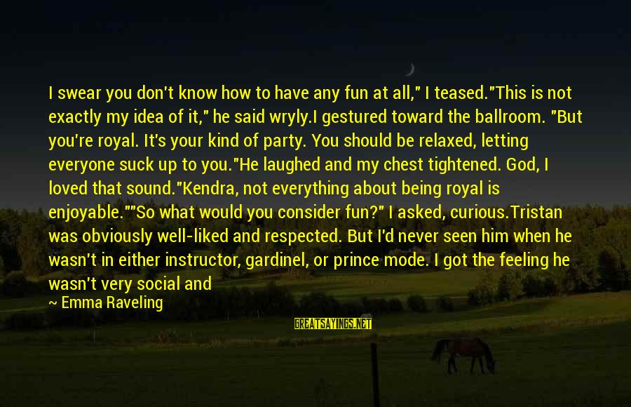 """Kendra's Sayings By Emma Raveling: I swear you don't know how to have any fun at all,"""" I teased.""""This is"""