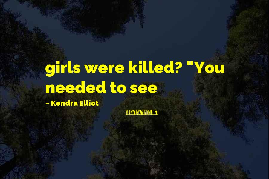 """Kendra's Sayings By Kendra Elliot: girls were killed? """"You needed to see"""