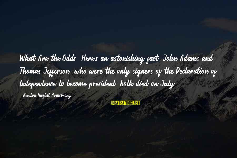 Kendra's Sayings By Kendra Hazlett Armstrong: What Are the Odds? Here's an astonishing fact: John Adams and Thomas Jefferson, who were