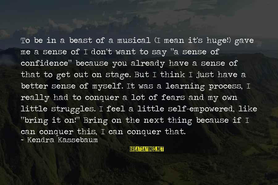 Kendra's Sayings By Kendra Kassebaum: To be in a beast of a musical (I mean it's huge!) gave me a