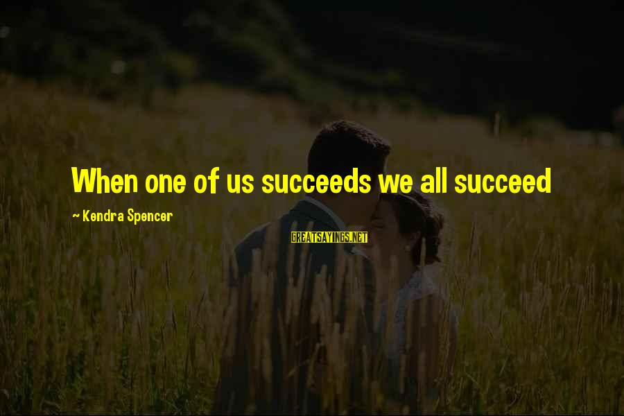 Kendra's Sayings By Kendra Spencer: When one of us succeeds we all succeed