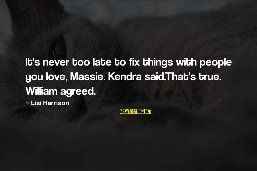 Kendra's Sayings By Lisi Harrison: It's never too late to fix things with people you love, Massie. Kendra said.That's true.