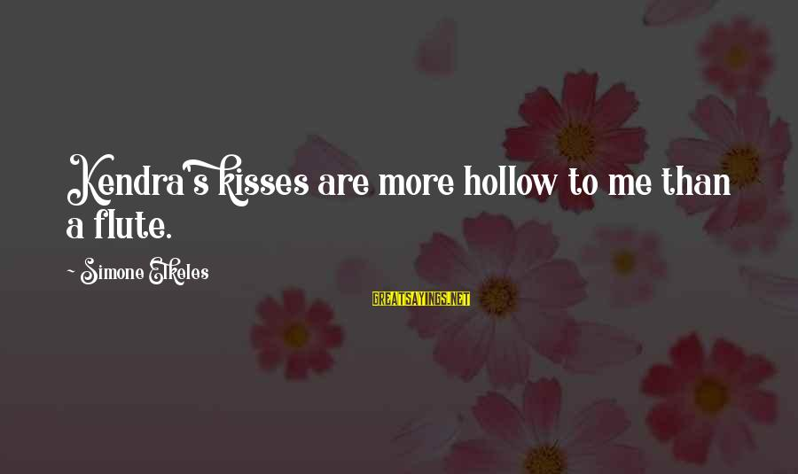 Kendra's Sayings By Simone Elkeles: Kendra's kisses are more hollow to me than a flute.