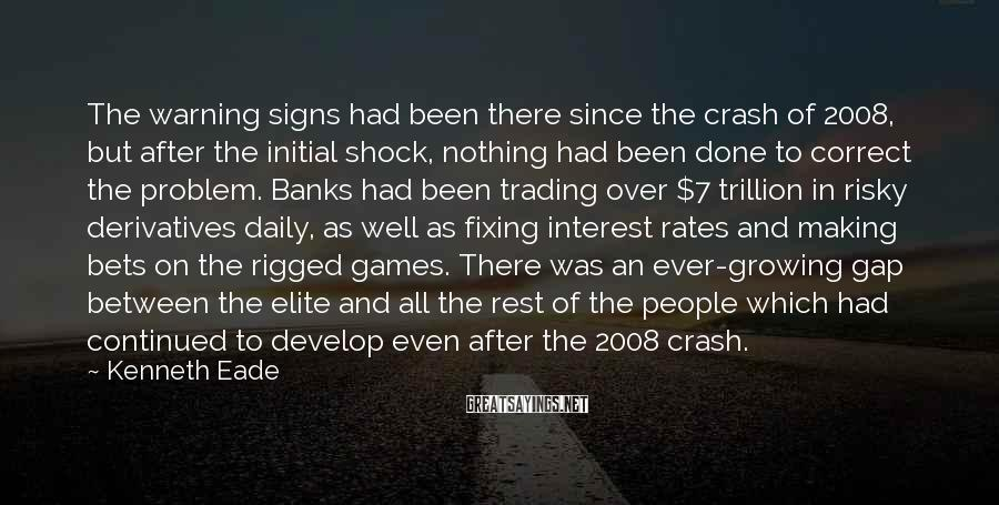 Kenneth Eade Sayings: The warning signs had been there since the crash of 2008, but after the initial