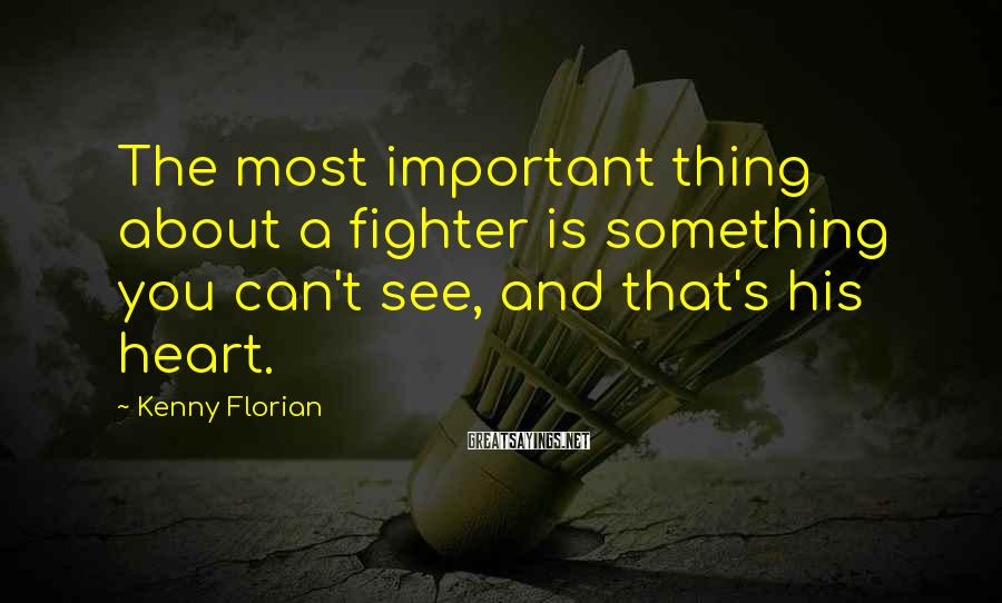 Kenny Florian Sayings: The most important thing about a fighter is something you can't see, and that's his