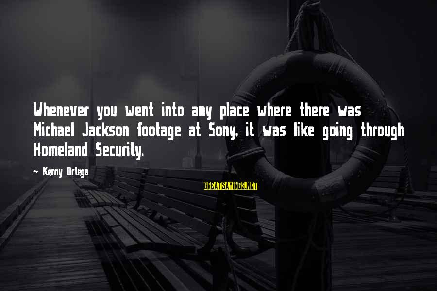 Kenny Ortega Sayings By Kenny Ortega: Whenever you went into any place where there was Michael Jackson footage at Sony, it