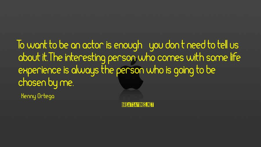 Kenny Ortega Sayings By Kenny Ortega: To want to be an actor is enough - you don't need to tell us