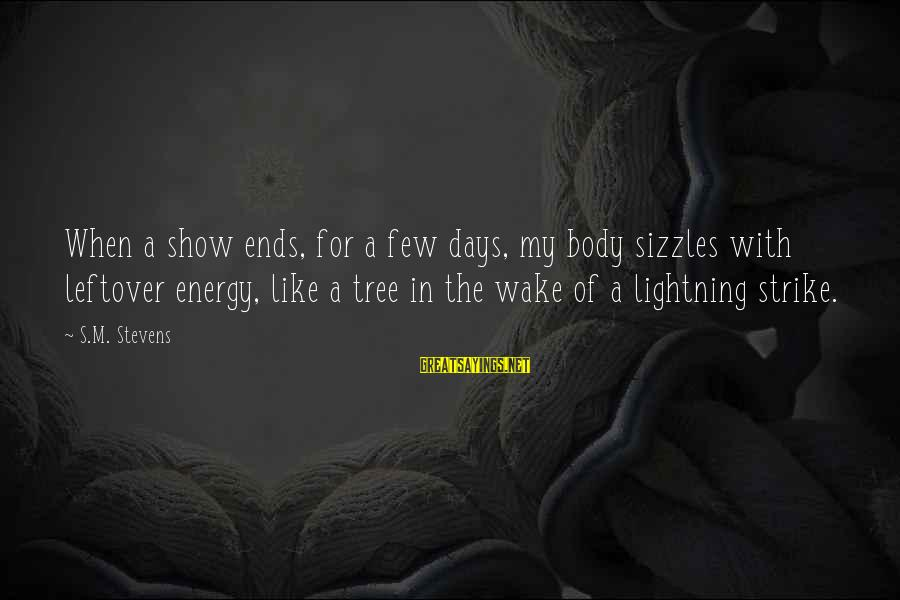 Kensington Market Sayings By S.M. Stevens: When a show ends, for a few days, my body sizzles with leftover energy, like