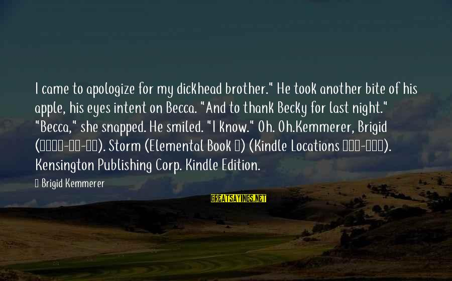 """Kensington Sayings By Brigid Kemmerer: I came to apologize for my dickhead brother."""" He took another bite of his apple,"""