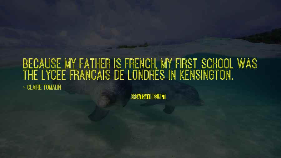 Kensington Sayings By Claire Tomalin: Because my father is French, my first school was the Lycee Francais de Londres in