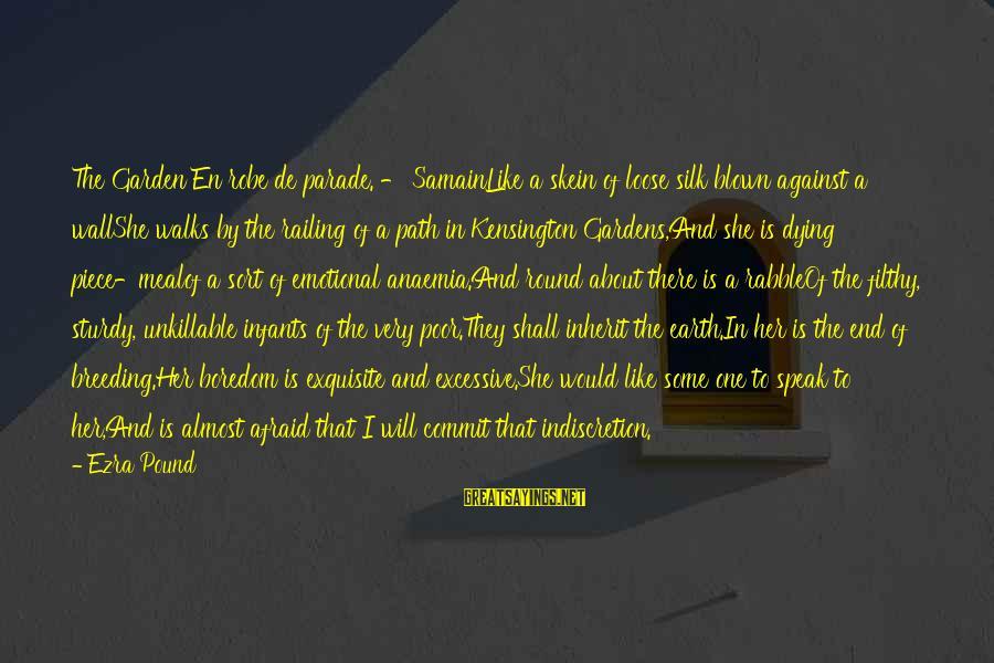 Kensington Sayings By Ezra Pound: The Garden En robe de parade. - SamainLike a skein of loose silk blown against