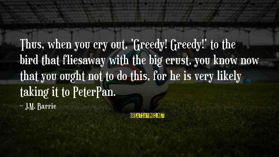 Kensington Sayings By J.M. Barrie: Thus, when you cry out, 'Greedy! Greedy!' to the bird that fliesaway with the big