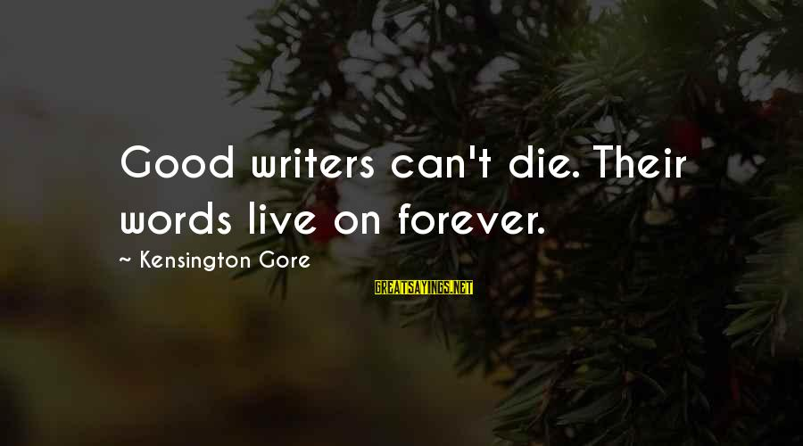 Kensington Sayings By Kensington Gore: Good writers can't die. Their words live on forever.