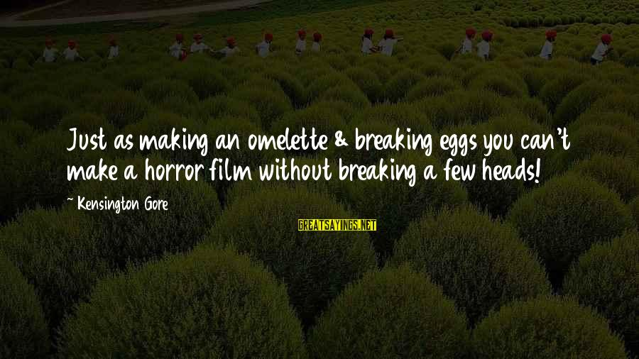 Kensington Sayings By Kensington Gore: Just as making an omelette & breaking eggs you can't make a horror film without