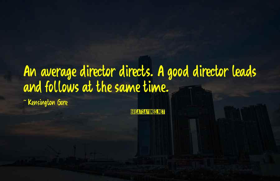 Kensington Sayings By Kensington Gore: An average director directs. A good director leads and follows at the same time.
