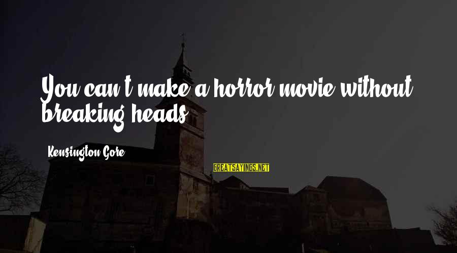 Kensington Sayings By Kensington Gore: You can't make a horror movie without breaking heads!