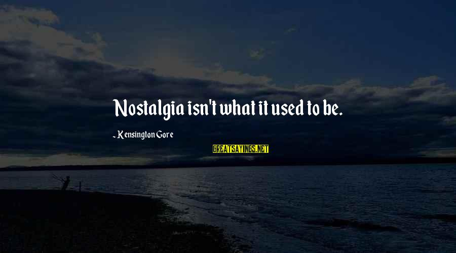 Kensington Sayings By Kensington Gore: Nostalgia isn't what it used to be.