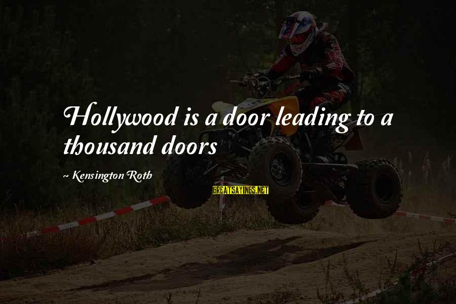 Kensington Sayings By Kensington Roth: Hollywood is a door leading to a thousand doors