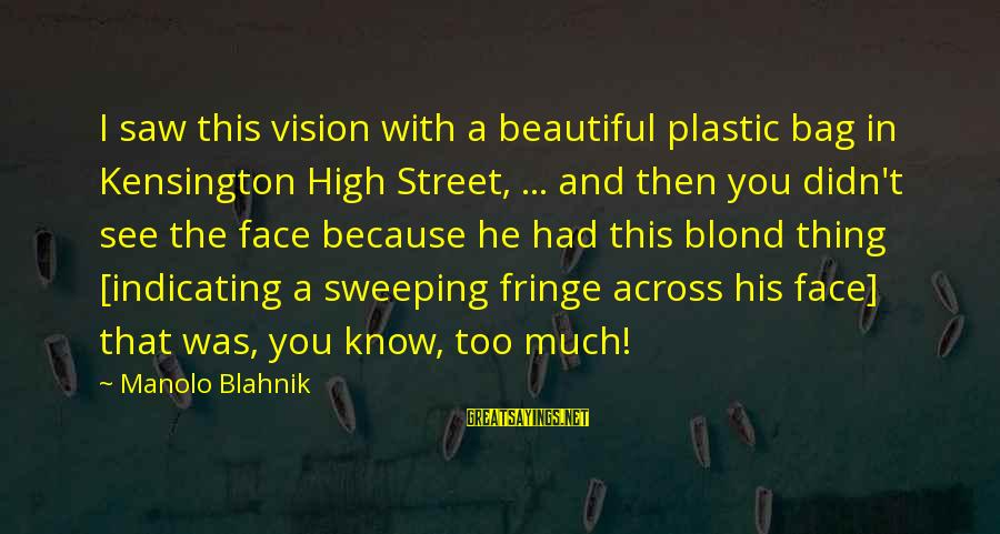 Kensington Sayings By Manolo Blahnik: I saw this vision with a beautiful plastic bag in Kensington High Street, ... and