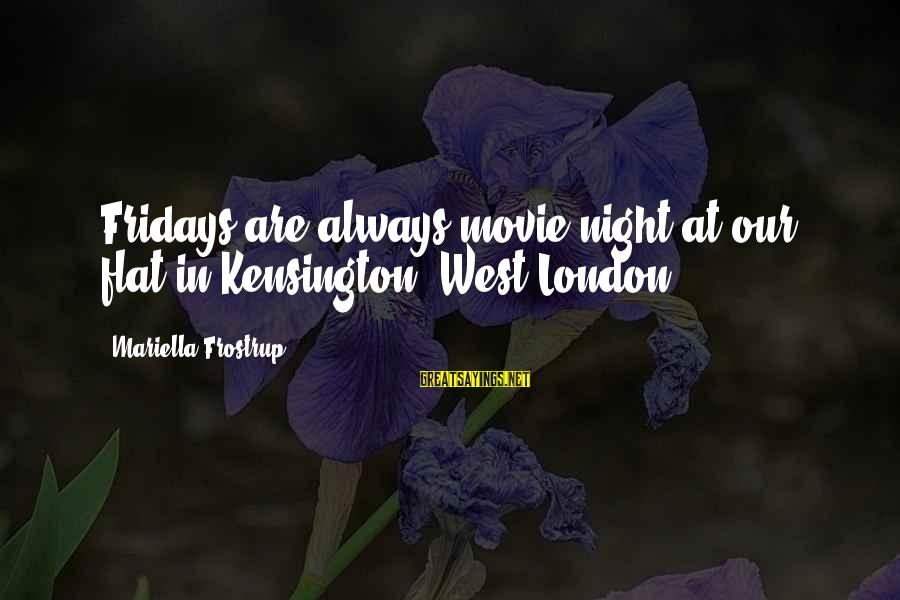 Kensington Sayings By Mariella Frostrup: Fridays are always movie night at our flat in Kensington, West London.