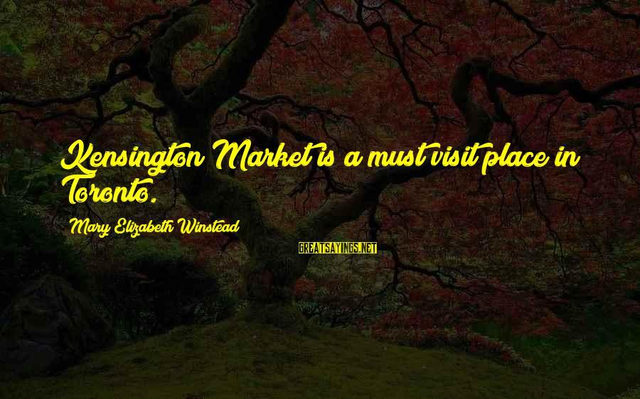 Kensington Sayings By Mary Elizabeth Winstead: Kensington Market is a must visit place in Toronto.