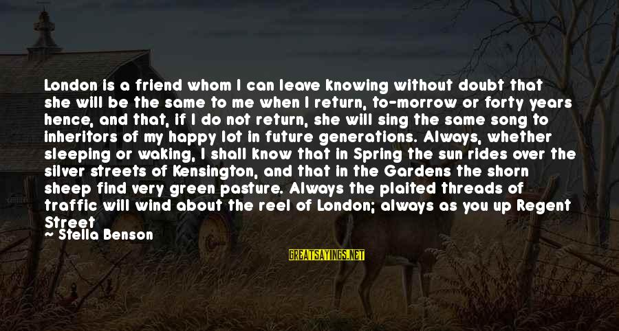Kensington Sayings By Stella Benson: London is a friend whom I can leave knowing without doubt that she will be